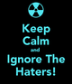 Keep calm and ignore the haters 26 by iaaronuk d5rlc3r