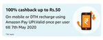 100% cashback up to Rs.50  on mobile or DTH recharge using Amazon Pay UPI.Valid once per user till 31st May 2020