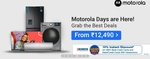 Motorola Days From 12,490 + 10% off on HDFC Bank Credit Card and Credit/Debit EMI Transactions