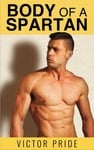 { GET } BODY OF A SPARTAN Natural Training for the Lean and Mean Spartan Look
