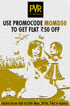 Pvr : Flat 50 off mothers day special !!