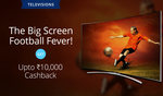 Enjoy Football In Big Screen | Upto Rs 10000 Cashback @Paytm