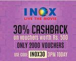 30% Cashback on INOX Vouchers  worth Rs.500