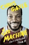 Chris Gayle Six Machine: I Don't Like Cricket... I Love it