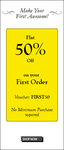 Flat 50% Off on your First Order