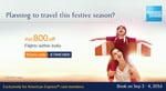 Flat discount of Rs. 800 in Economy on Flights within India via AMEX cards (No min. purchase required)