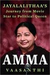 Amma: Jayalalithaa's Journey from Movie Star to Political Queen Paperback – 29 Aug 2016