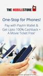 Upto 100% Cashback + a movie ticket free when you pay with Paytm Wallet @ The Mobile store
