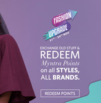 Myntra Fashion Upgrade  : Exchange Your Old Clothes & Redeem Myntra Points on all Styles and Brands.
