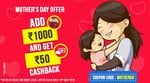 Cubber -  Add Rs. 1000 and Get Rs. 50 Cashback on Mothers Day