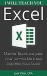 [kindle book 100% off] I Will Teach You Excel: Master Excel, Surpass Your Co-Workers, And Impress Your Boss!